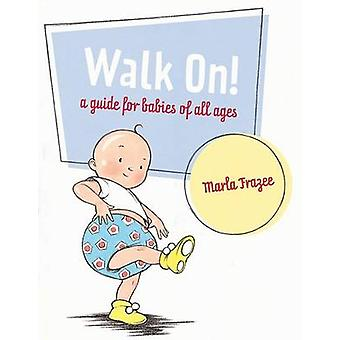 Walk On! - A Guide for Babies of All Ages by Marla Frazee - Marla Fraz