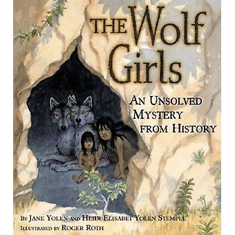 The Wolf Girls - An Unsolved Mystery from History by Stemple - Heidi E