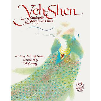 Yeh-Shen - A Cinderella Story from China by Ai-Ling Louie - 9780785715