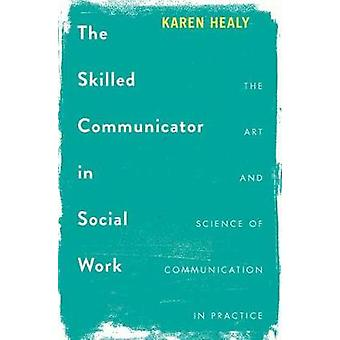 The Skilled Communicator in Social Work - The Art and Science of Commu