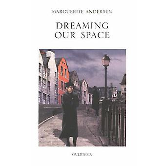 Dreaming Our Space by Marguerite Andersen - 9781550711523 Book