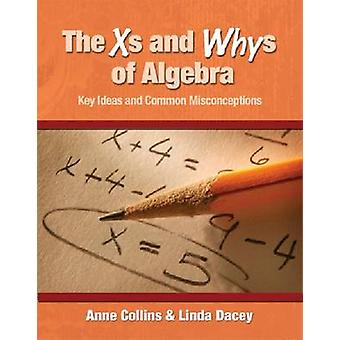 The Xs and Whys of Algebra - Key Ideas and Common Misconceptions by An