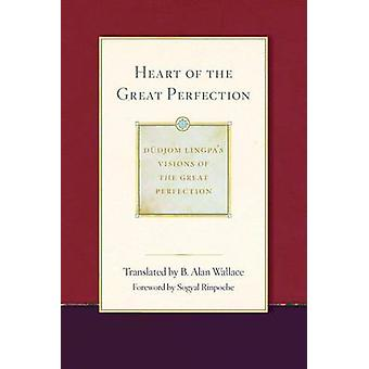 Heart of the Great Perfection - Dudjom Lingpa's Visions of the Great P