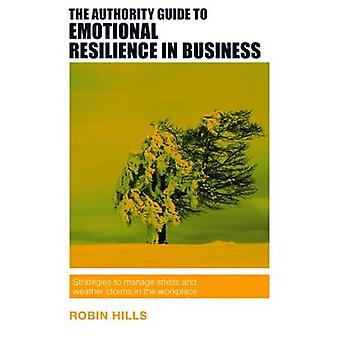 The Authority Guide to Emotional Resilience in Business - Strategies t