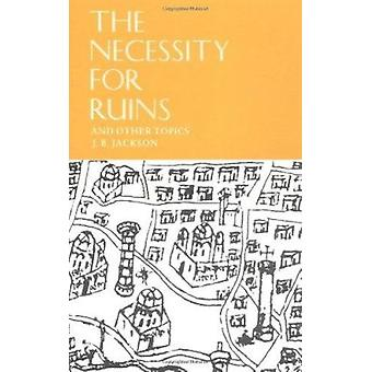 Necessity for Ruins and Other Topics by J.B. Jackson - 9780870232923
