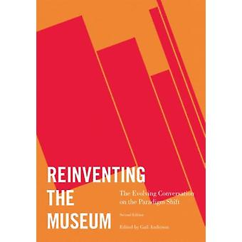 Reinventing the Museum: The Evolving Conversation on the Paradigm Shift 2nd Edition (Paperback) by Anderson Gail