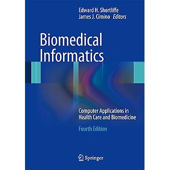 Biomedical Informatics: Computer Applications in Health Care and Biomedicine (Health Informatics) (Hardcover) by Shortliffe Edward H. (Columbia University) Cimino James J. (Columbia University)