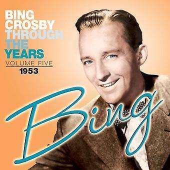 Bing Crosby - Bing Crosby: Vol. 5-a través de los años: importación de Estados Unidos de 1953 [CD]