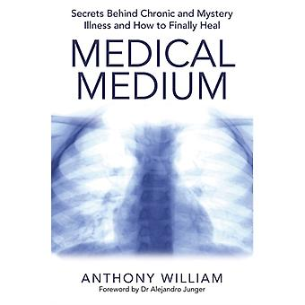 Medical Medium: Secrets Behind Chronic and Mystery Illness and How to Finally Heal (Paperback) by Anthony William