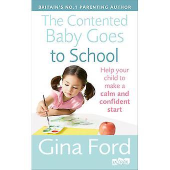De tevreden baby gaat naar school Help je kind om een rustige en zelfverzekerde start te maken door Gina Ford