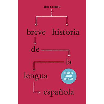 Breve Historia de la Lengua Espanola (2nd Revised edition) by David A