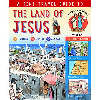 A Time-Travel Guide to the Land of Jesus - Explore the World of 50 Ad