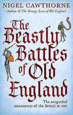 The Beastly Battles Of Old England - The misguided manoeuvres of the B