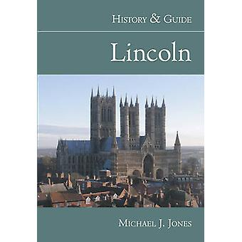 Lincoln - historia & Guide av Michael J. Jones - 9780752433899 bok