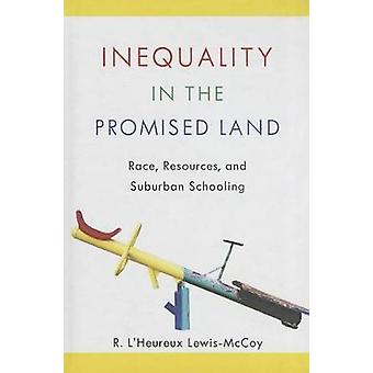 Inequality in the Promised Land - Race - Resources - and Suburban Scho
