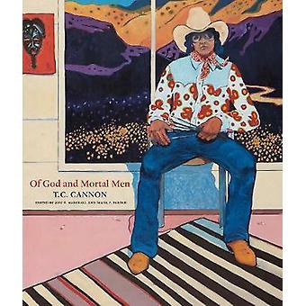 Of God & Mortal Men - T C Cannon by Ann E. Marshall - 9780890136287 Bo