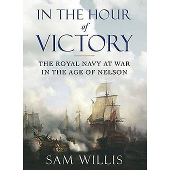 In the Hour of Victory - The Royal Navy at War in the Age of Nelson (M