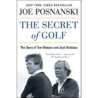 The Secret of Golf - The Story of Tom Watson and Jack Nicklaus by Joe