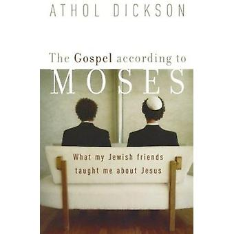 The Gospel According to Moses - What My Jewish Friends Taught Me About