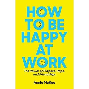 Comment être heureux au travail - The Power of Purpose - espoir - et de l'amitié