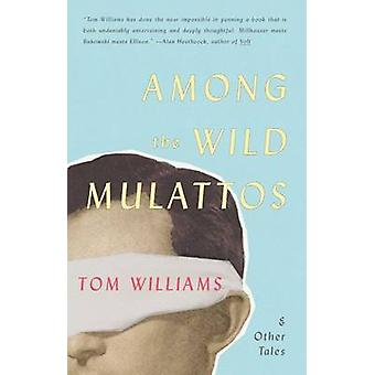 Among the Wild Mulattos and Other Tales by Tom Williams - 97816800301