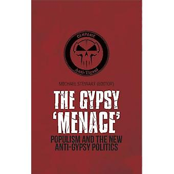 The Gypsy Menace - Populism and the New Anti-Gypsy Politics by Michael