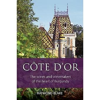 Cote d'Or - The wines and winemakers of the heart of Burgundy by Raymo