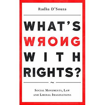 What's Wrong with Rights? - Social Movements - Law and Liberal Imagina
