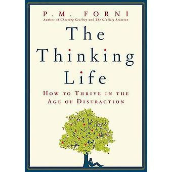 The Thinking Life - How to Thrive in the Age of Distraction by P. M. F