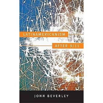 Latinamericanism After 9/11 by John Beverley - 9780822351146 Book