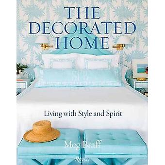 The Decorated Home - Living with Style and Spirit by Meg Braff - 97808