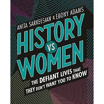 History vs Women - The Defiant Lives that They Don't Want You to Know