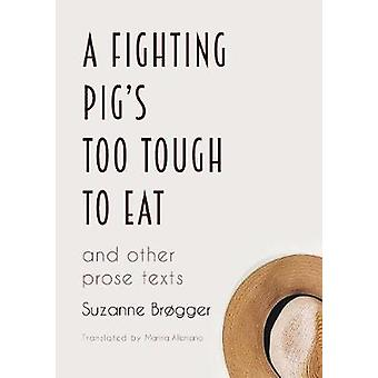 A Fighting Pig's Too Tough to Eat - and other prose texts by Suzanne B