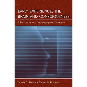 Early Experience - the Brain - and Consciousness - An Historical and I