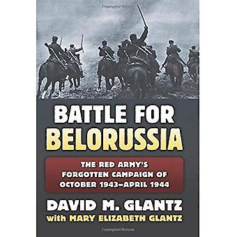 The Battle for Belorussia: The Red Army's Forgotten Campaign of October 1943 - April 1944 (Modern War Studies)