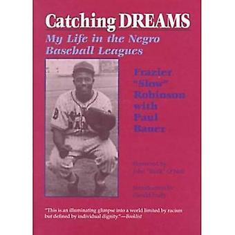 Fangen Träume: Mein Leben in den Neger Baseball-Ligen