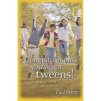 Gefeliciteerd, je hebt Tweens!: je kind voorbereiden adolescentie