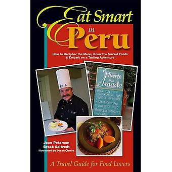 Eat Smart in Peru: How to Decipher the Menu, Know the Market Foods and Embark on a Tasting Adventure (Eat Smart in Peru)