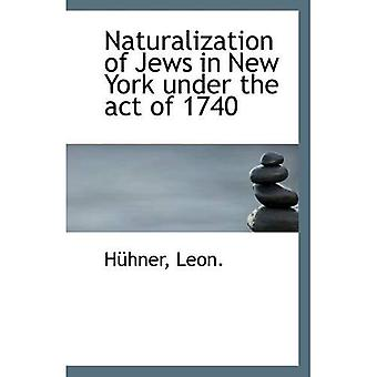 Naturalization of Jews in New York under the act of 1740