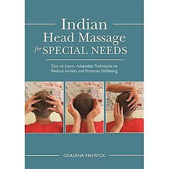 Indian Head Massage for Special Needs: Easy-to-Learn, Adaptable Techniques to Reduce Anxiety and Promote Wellbeing