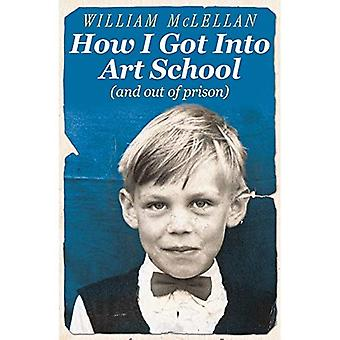 How I Got into Art School (and out of prison): A Memoir