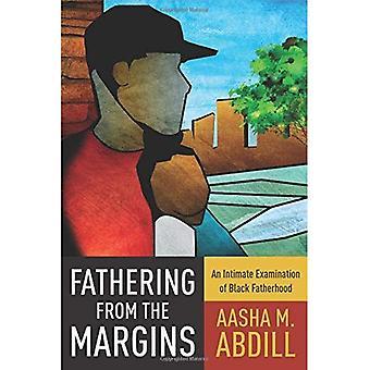 Fathering från marginalerna: en intim undersökning av svart faderskap