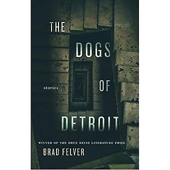 The Dogs of Detroit (Pitt Drue Heinz Literature Prize)