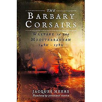 The Barbary Corsairs: Warfare in the Mediterranean, 1480-1580