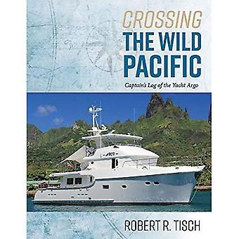 Crossing the Wild Pacific: Captain's Log of the Yacht� Argo