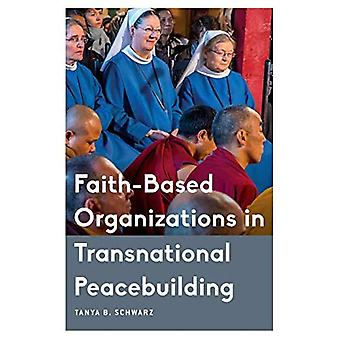 Faith-Based Organizations in� Transnational Peacebuilding (Critical Perspectives on Religion in International Politics)
