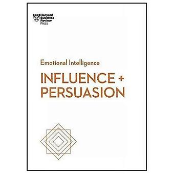 Influence and Persuasion (HBR Emotional Intelligence Series) (HBR Emotional Intelligence)