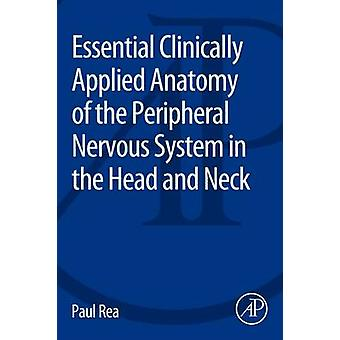 Essential Clinically Applied Anatomy of the Peripheral Nervous System in the Head and Neck by Rea & Paul