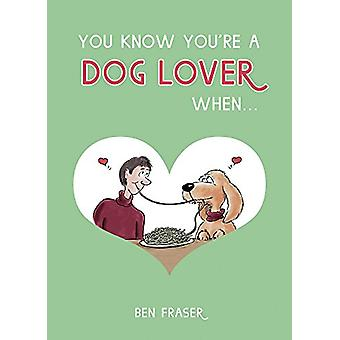 You Know You're a Dog Lover When... by Ben Fraser - 9781849539821 Book