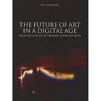 The Future of Art in a Digital Age: From Hellenistic to Hebraic Consciousness (Intellect Books - Play Text)